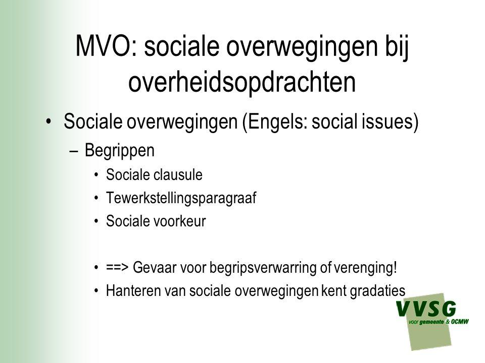 MVO: sociale overwegingen bij overheidsopdrachten Sociale overwegingen (Engels: social issues) –Begrippen Sociale clausule Tewerkstellingsparagraaf So