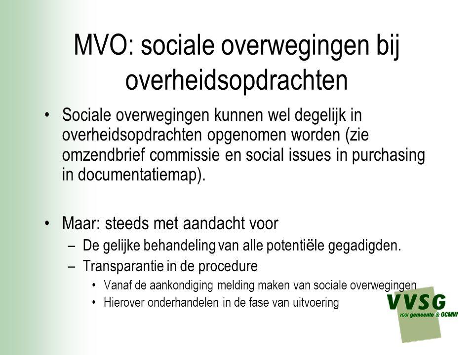 MVO: sociale overwegingen bij overheidsopdrachten Sociale overwegingen kunnen wel degelijk in overheidsopdrachten opgenomen worden (zie omzendbrief co