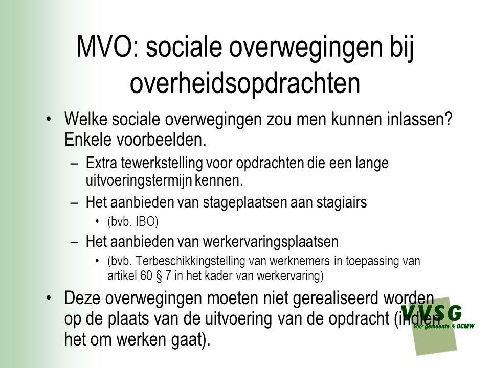 MVO: sociale overwegingen bij overheidsopdrachten Welke sociale overwegingen zou men kunnen inlassen? Enkele voorbeelden. –Extra tewerkstelling voor o