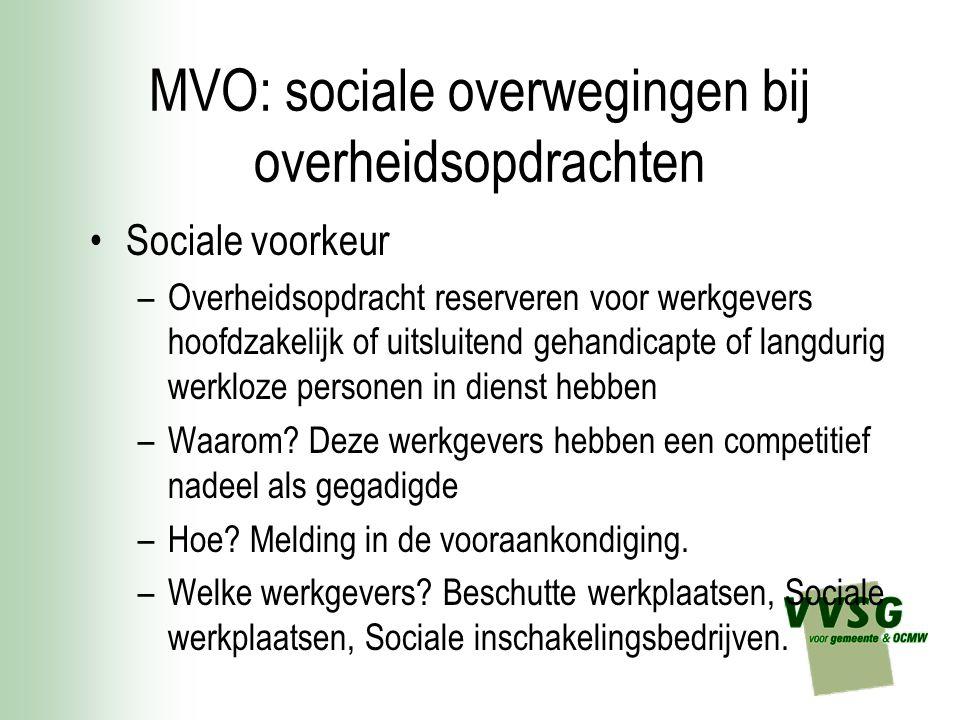 MVO: sociale overwegingen bij overheidsopdrachten Sociale voorkeur –Overheidsopdracht reserveren voor werkgevers hoofdzakelijk of uitsluitend gehandic