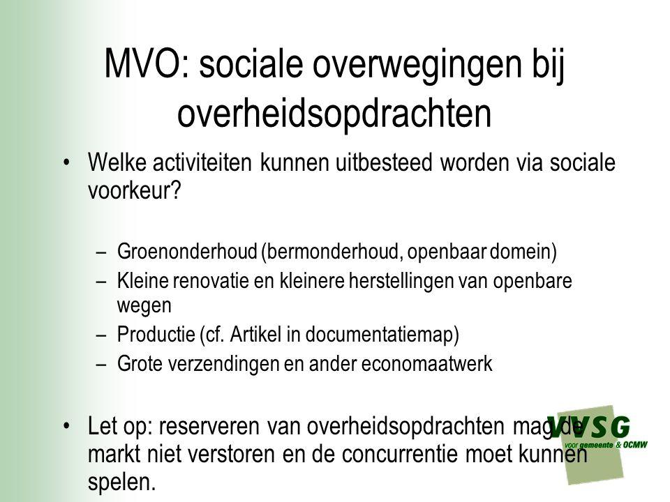 MVO: sociale overwegingen bij overheidsopdrachten Welke activiteiten kunnen uitbesteed worden via sociale voorkeur? –Groenonderhoud (bermonderhoud, op