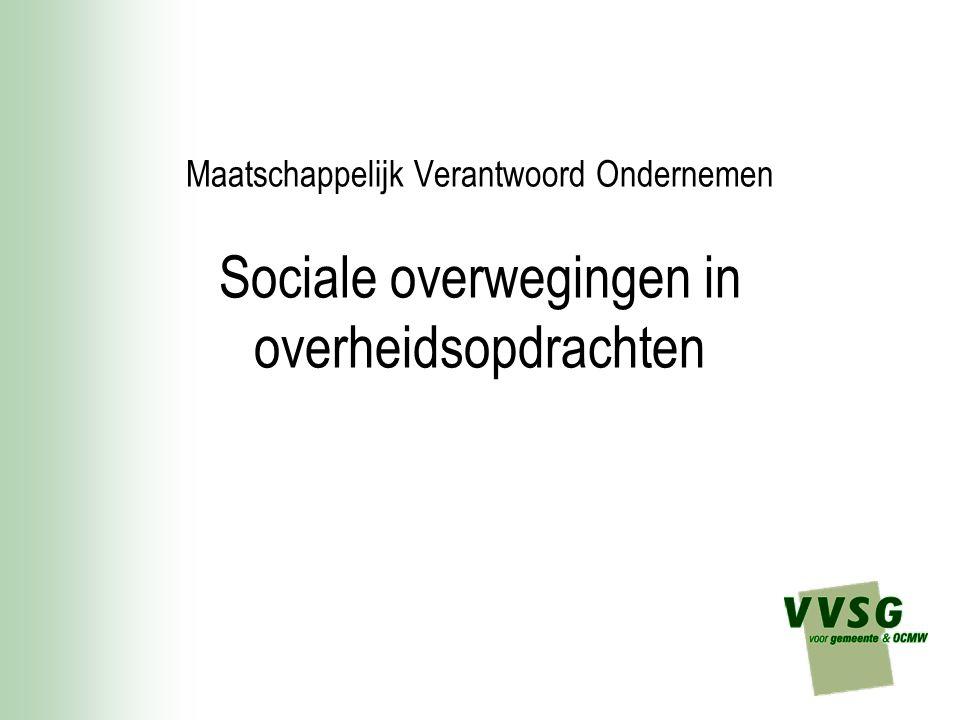 Maatschappelijk verantwoord ondernemen Situering –Samenwerking VVSG - Vlaamse minister van Sociale Economie Goed afstemmen met oog op goede informatiedoorstroming Organiseren van seminaries rond MVO –Lokale besturen en sociale overwegingen: NU –Lokale besturen en de rol als werkgever: NAJAAR –Lokale besturen en de rol als katalysator: NAJAAR Indiening van project maatschappelijk verantwoord ondernemen ESF (Europees sociaal fonds) Stimuleren en ondersteunen van lokale besturen die MVO willen versterken