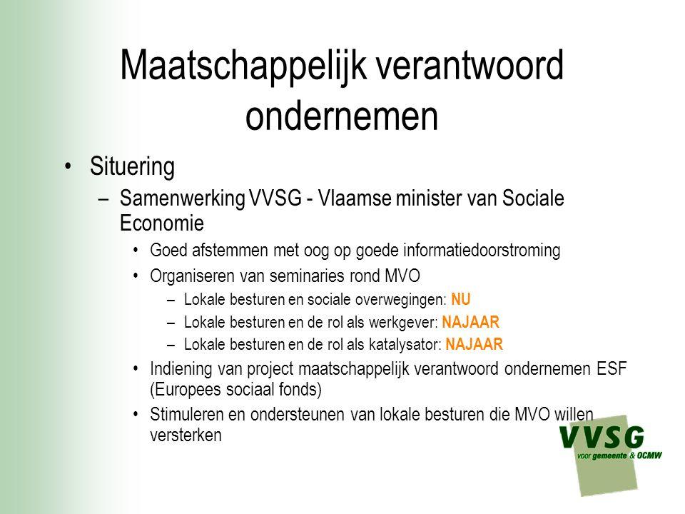 Maatschappelijk verantwoord ondernemen Situering –Samenwerking VVSG - Vlaamse minister van Sociale Economie Goed afstemmen met oog op goede informatie