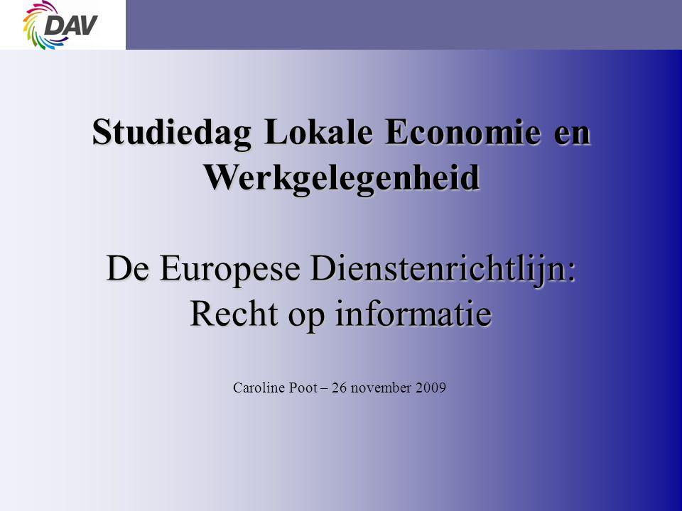 page 1 Studiedag Lokale Economie en Werkgelegenheid De Europese Dienstenrichtlijn: Recht op informatie Caroline Poot – 26 november 2009