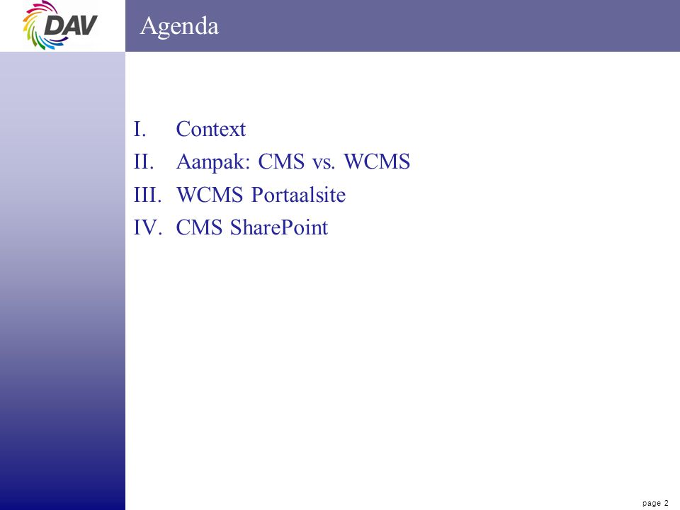 page 2 Agenda I.Context II.Aanpak: CMS vs. WCMS III.WCMS Portaalsite IV.CMS SharePoint
