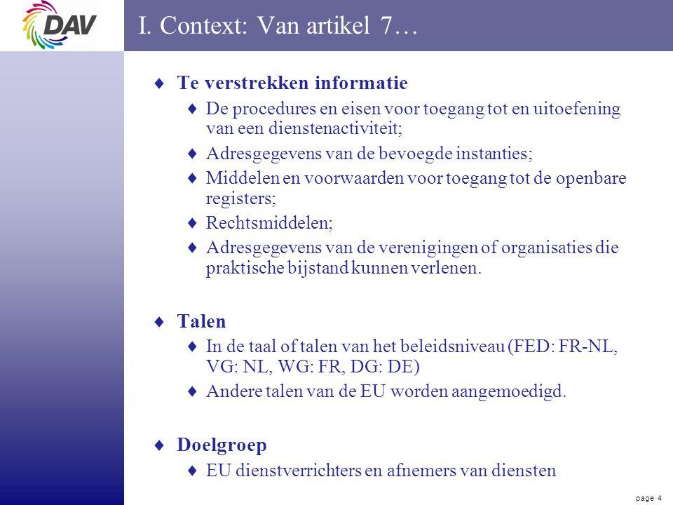 page 4 I. Context: Van artikel 7…  Te verstrekken informatie  De procedures en eisen voor toegang tot en uitoefening van een dienstenactiviteit;  A