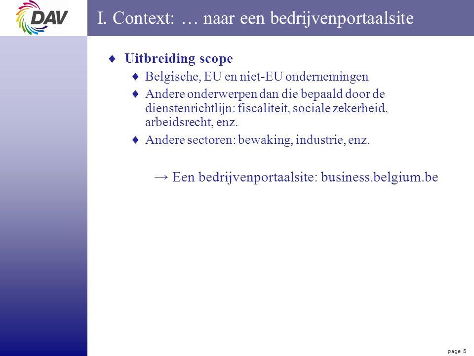 page 5 I. Context: … naar een bedrijvenportaalsite  Uitbreiding scope  Belgische, EU en niet-EU ondernemingen  Andere onderwerpen dan die bepaald d