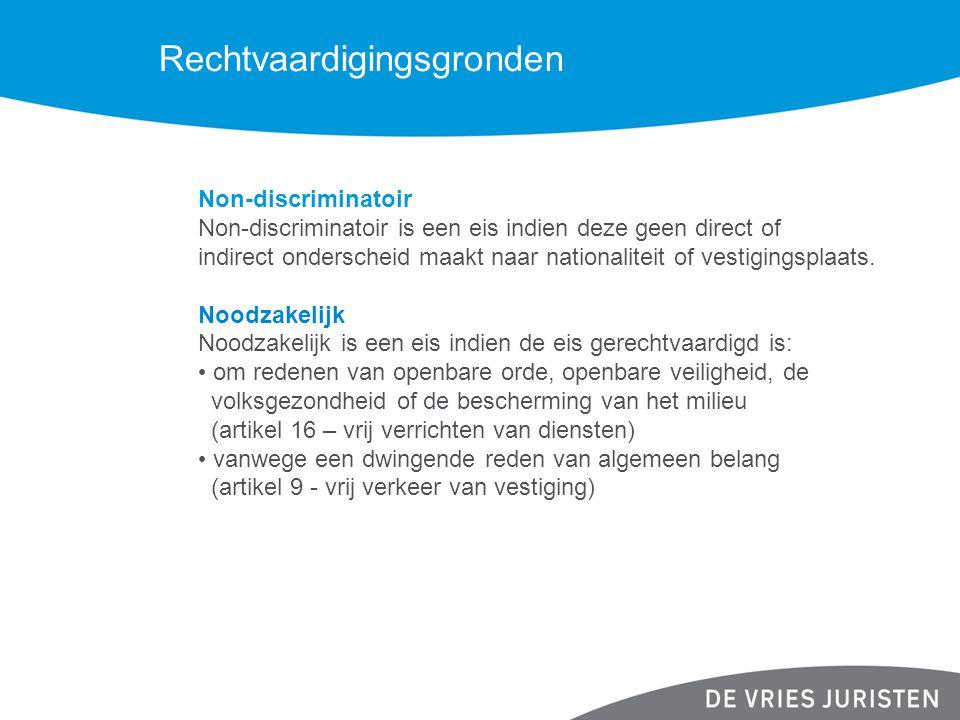 Rechtvaardigingsgronden Non-discriminatoir Non-discriminatoir is een eis indien deze geen direct of indirect onderscheid maakt naar nationaliteit of vestigingsplaats.