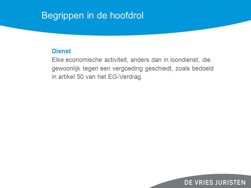 Begrippen in de hoofdrol Dienst Elke economische activiteit, anders dan in loondienst, die gewoonlijk tegen een vergoeding geschiedt, zoals bedoeld in artikel 50 van het EG-Verdrag.