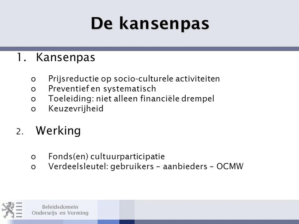 Beleidsdomein Onderwijs en Vorming 1.Kansenpas oPrijsreductie op socio-culturele activiteiten oPreventief en systematisch oToeleiding: niet alleen financiële drempel oKeuzevrijheid 2.