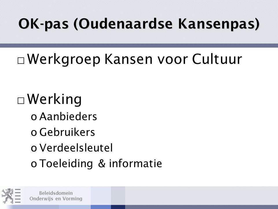 Beleidsdomein Onderwijs en Vorming OK-pas (Oudenaardse Kansenpas) □ Werkgroep Kansen voor Cultuur □ Werking oAanbieders oGebruikers oVerdeelsleutel oToeleiding & informatie