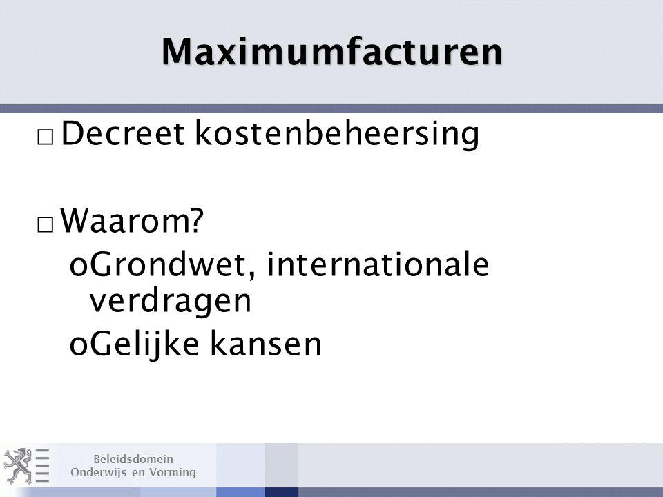 Beleidsdomein Onderwijs en Vorming Twee fasen: □ Kosteloosheid ODET (1-9-2007) □ Maximumfacturen (1-9-2008) Layout Edwin Kindermans Maximumfacturen