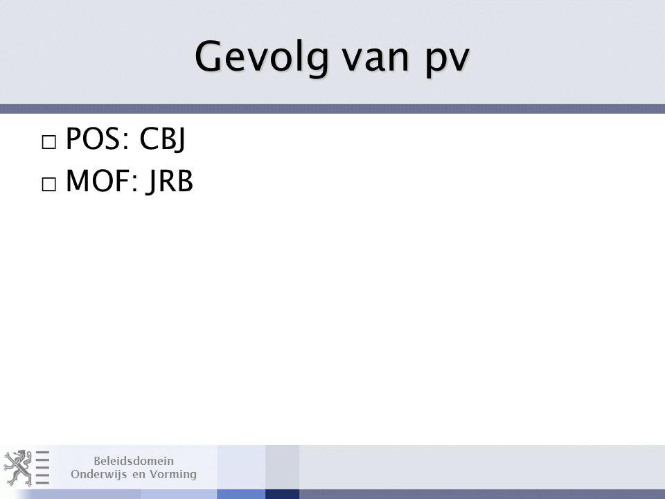 Beleidsdomein Onderwijs en Vorming Gevolg van pv □ POS: CBJ □ MOF: JRB