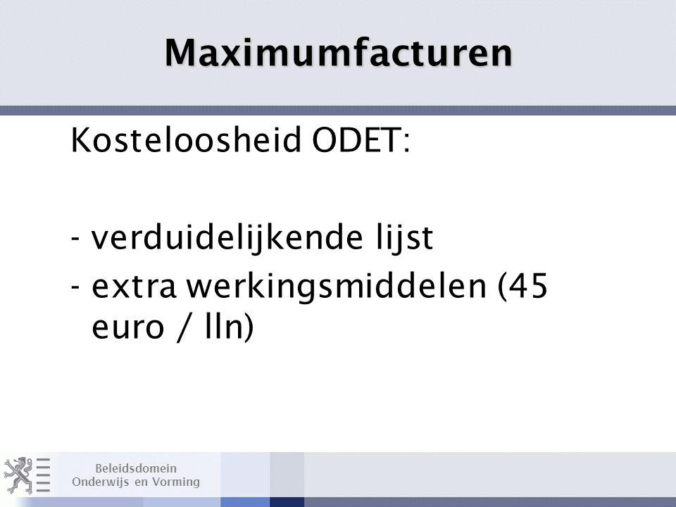 Beleidsdomein Onderwijs en Vorming Kosteloosheid ODET: -verduidelijkende lijst -extra werkingsmiddelen (45 euro / lln) Layout Edwin Kindermans Maximumfacturen