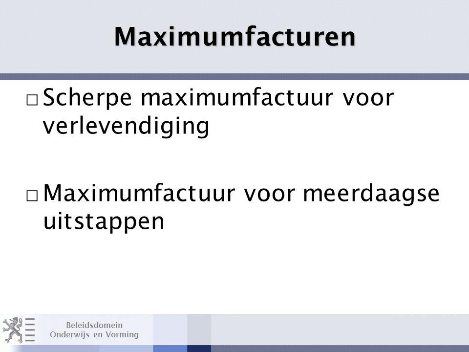 Beleidsdomein Onderwijs en Vorming □ Scherpe maximumfactuur voor verlevendiging □ Maximumfactuur voor meerdaagse uitstappen Layout Edwin Kindermans Maximumfacturen