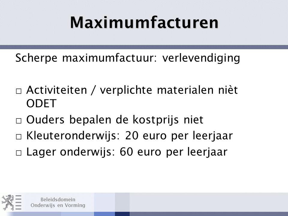 Beleidsdomein Onderwijs en Vorming Maximumfactuur meerdaagse: □ Kleuteronderwijs: 0 euro □ Lager onderwijs: 360 euro / 6 leerjaren Layout Edwin Kindermans Maximumfacturen