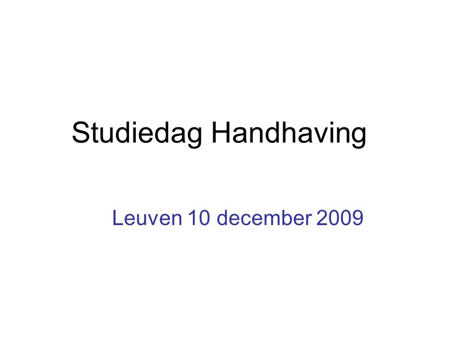 Studiedag Handhaving Leuven 10 december 2009