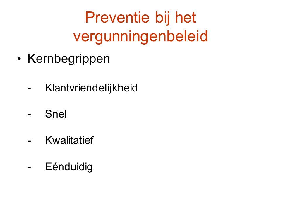 Preventie bij het vergunningenbeleid Kernbegrippen -Klantvriendelijkheid -Snel -Kwalitatief -Eénduidig