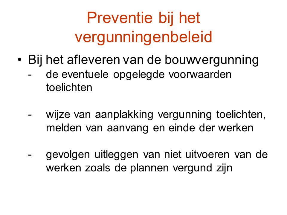 Preventie bij het vergunningenbeleid Bij het afleveren van de bouwvergunning -de eventuele opgelegde voorwaarden toelichten -wijze van aanplakking ver