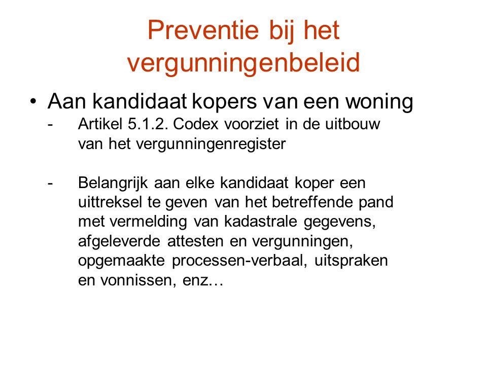Preventie bij het vergunningenbeleid Aan kandidaat kopers van een woning -Artikel 5.1.2. Codex voorziet in de uitbouw van het vergunningenregister -Be