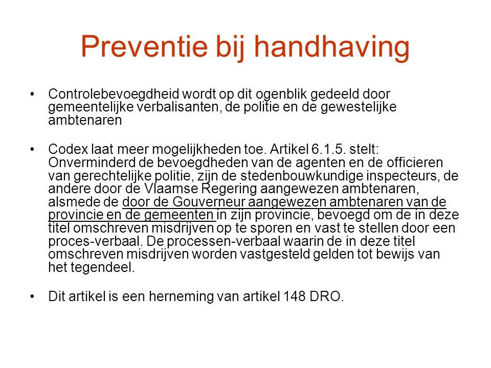 Preventie bij handhaving Controlebevoegdheid wordt op dit ogenblik gedeeld door gemeentelijke verbalisanten, de politie en de gewestelijke ambtenaren