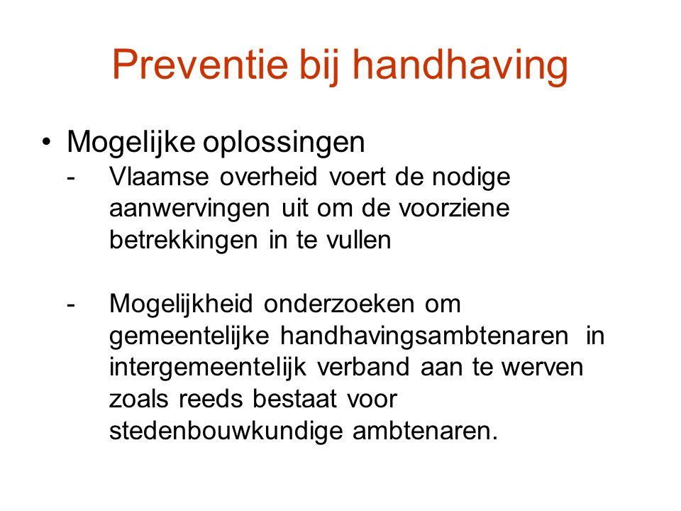 Preventie bij handhaving Mogelijke oplossingen -Vlaamse overheid voert de nodige aanwervingen uit om de voorziene betrekkingen in te vullen -Mogelijkh