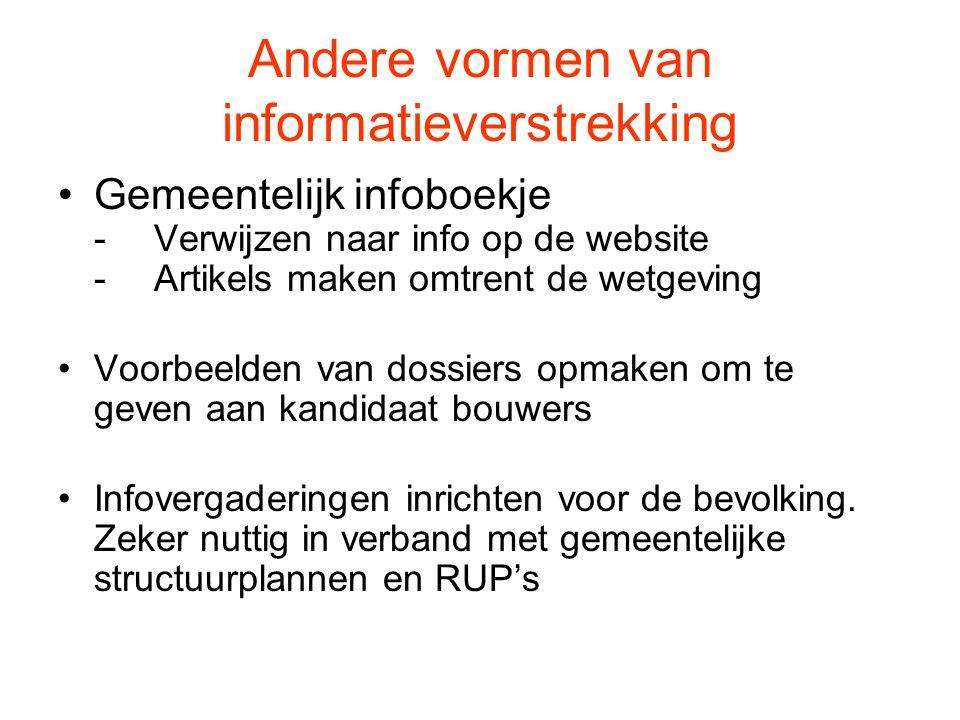 Andere vormen van informatieverstrekking Gemeentelijk infoboekje -Verwijzen naar info op de website -Artikels maken omtrent de wetgeving Voorbeelden v
