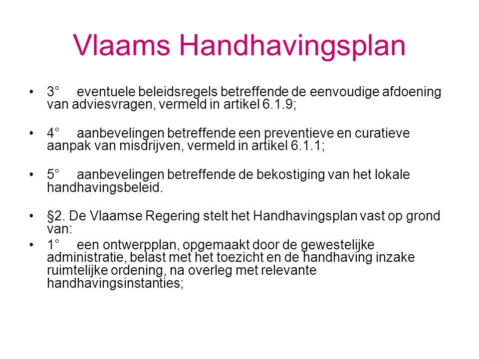 Vlaams Handhavingsplan 3° eventuele beleidsregels betreffende de eenvoudige afdoening van adviesvragen, vermeld in artikel 6.1.9; 4° aanbevelingen bet