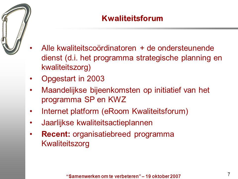 Samenwerken om te verbeteren – 19 oktober 2007 7 Kwaliteitsforum Alle kwaliteitscoördinatoren + de ondersteunende dienst (d.i.