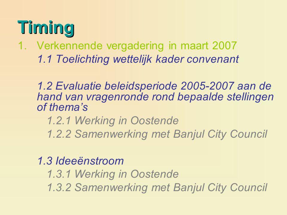 Timing 1.Verkennende vergadering in maart 2007 1.1 Toelichting wettelijk kader convenant 1.2 Evaluatie beleidsperiode 2005-2007 aan de hand van vragen