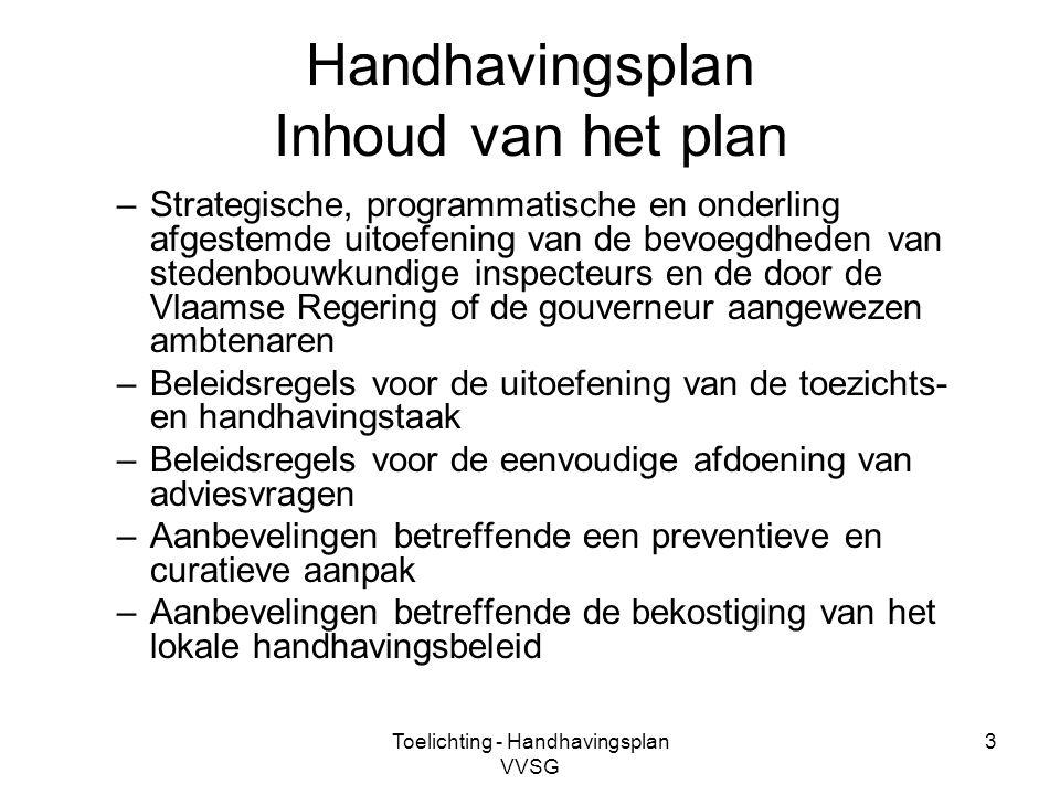 Toelichting - Handhavingsplan VVSG 3 Handhavingsplan Inhoud van het plan –Strategische, programmatische en onderling afgestemde uitoefening van de bev