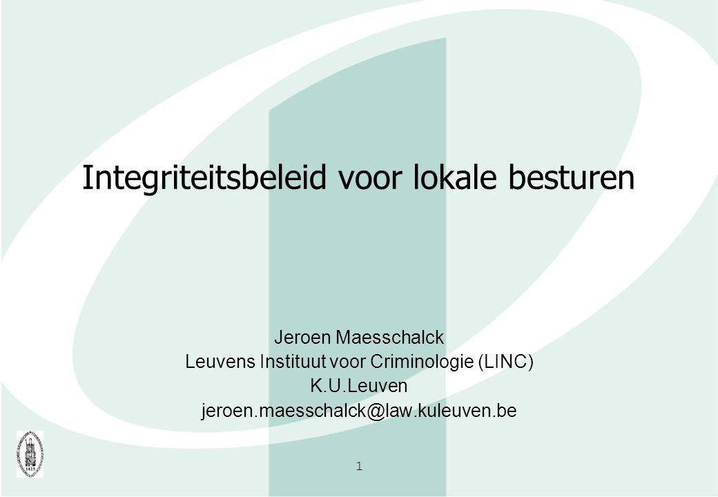 1 Integriteitsbeleid voor lokale besturen Jeroen Maesschalck Leuvens Instituut voor Criminologie (LINC) K.U.Leuven jeroen.maesschalck@law.kuleuven.be