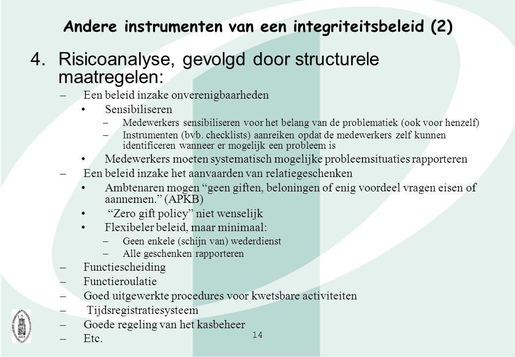 14 Andere instrumenten van een integriteitsbeleid (2) 4.Risicoanalyse, gevolgd door structurele maatregelen: –Een beleid inzake onverenigbaarheden Sen