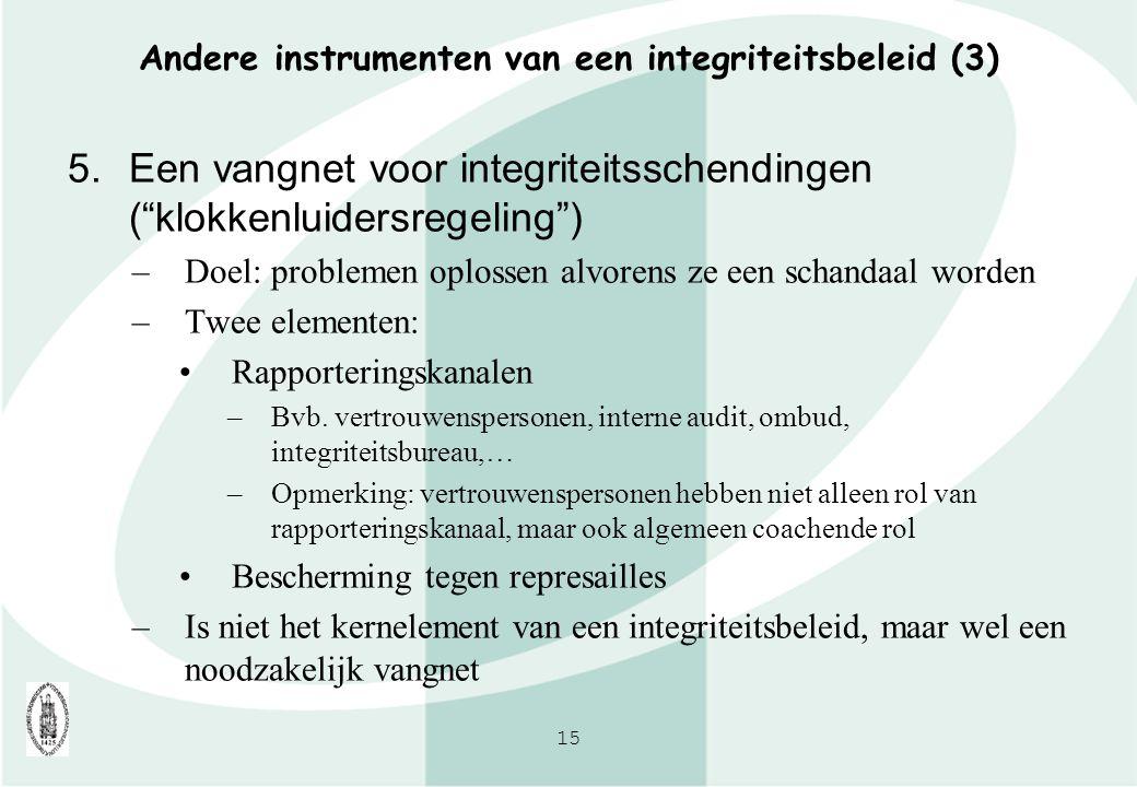 """15 Andere instrumenten van een integriteitsbeleid (3) 5.Een vangnet voor integriteitsschendingen (""""klokkenluidersregeling"""") –Doel: problemen oplossen"""