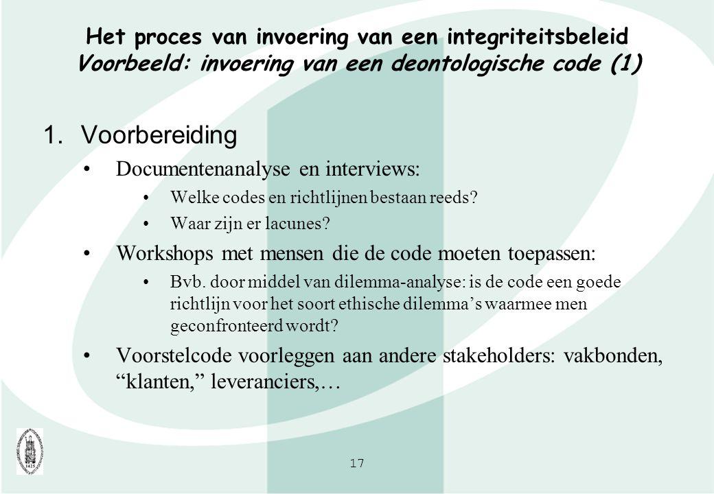 17 Het proces van invoering van een integriteitsbeleid Voorbeeld: invoering van een deontologische code (1) 1.Voorbereiding Documentenanalyse en inter