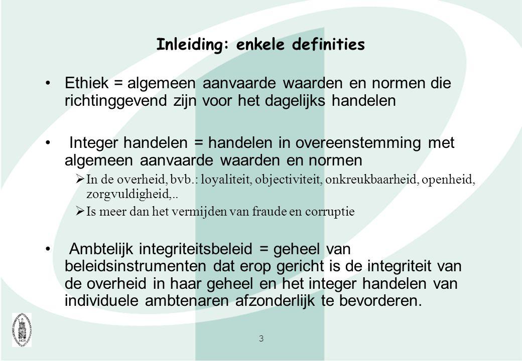 3 Inleiding: enkele definities Ethiek = algemeen aanvaarde waarden en normen die richtinggevend zijn voor het dagelijks handelen Integer handelen = ha