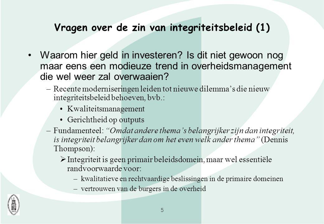 6 Vragen over de zin van integriteitsbeleid (2) Waarom een nieuw beleidsdomein met een eigen label ( integriteitsbeleid ) creëren.
