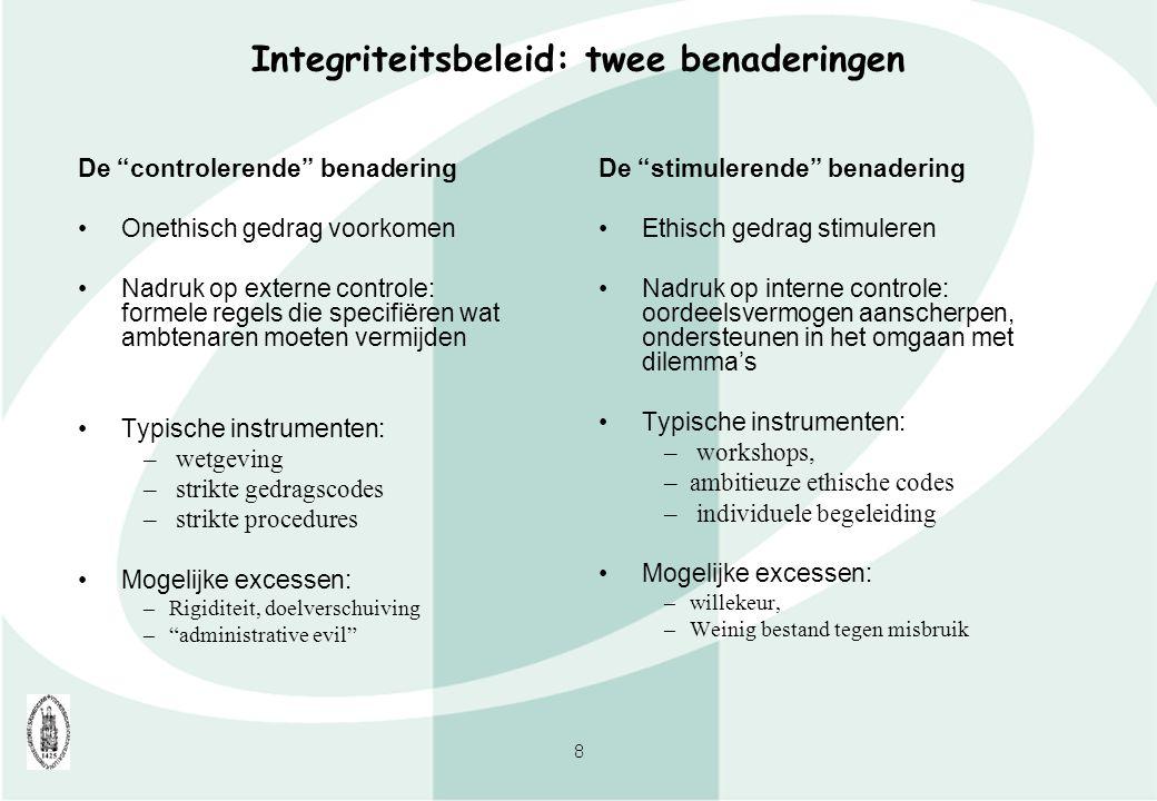 """8 Integriteitsbeleid: twee benaderingen De """"controlerende"""" benadering Onethisch gedrag voorkomen Nadruk op externe controle: formele regels die specif"""