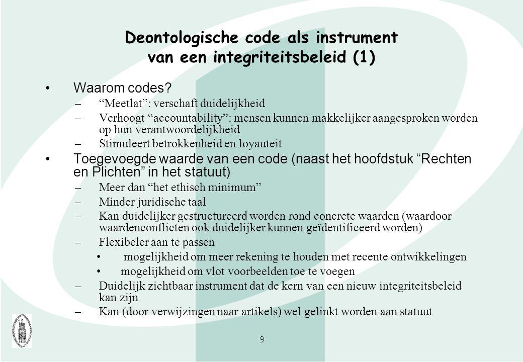 """9 Deontologische code als instrument van een integriteitsbeleid (1) Waarom codes? –""""Meetlat"""": verschaft duidelijkheid –Verhoogt """"accountability"""": mens"""