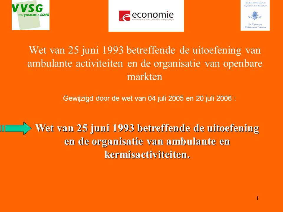 1 Wet van 25 juni 1993 betreffende de uitoefening van ambulante activiteiten en de organisatie van openbare markten Gewijzigd door de wet van 04 juli