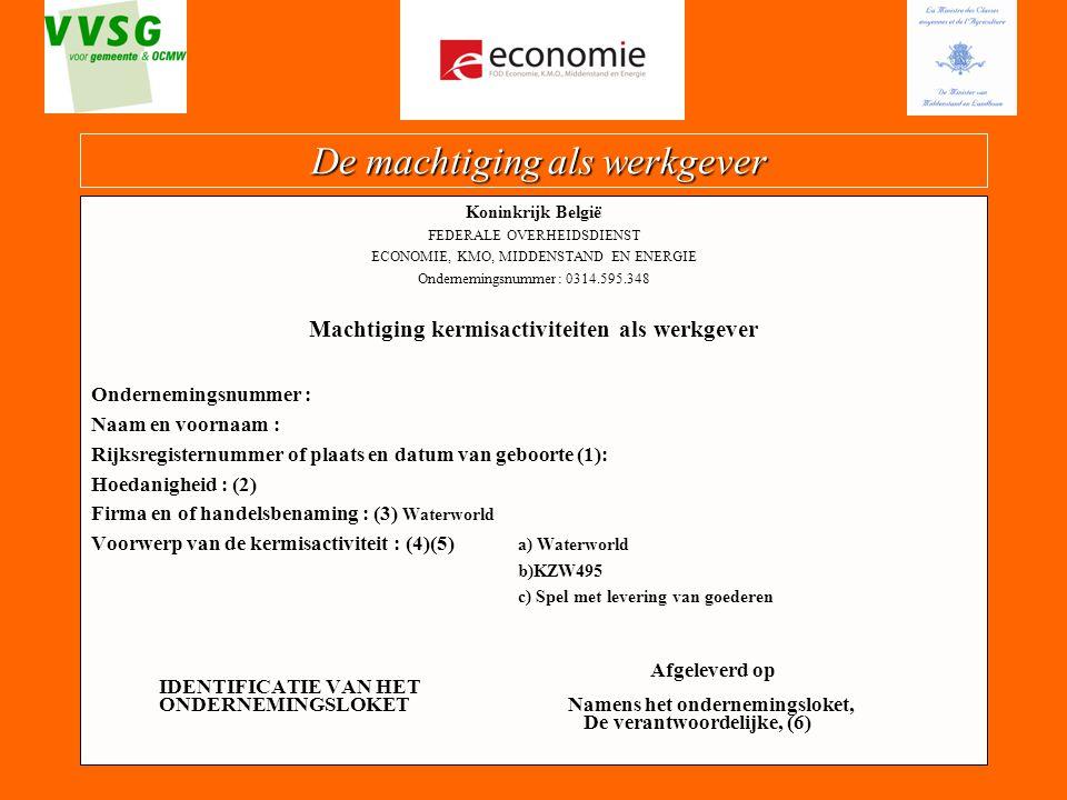 11 De machtiging als werkgever De machtiging als werkgever Koninkrijk België FEDERALE OVERHEIDSDIENST ECONOMIE, KMO, MIDDENSTAND EN ENERGIE Ondernemin