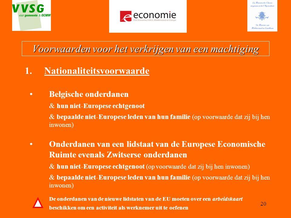 20 Voorwaarden voor het verkrijgen van een machtiging 1.Nationaliteitsvoorwaarde Belgische onderdanen & hun niet-Europese echtgenoot & bepaalde niet-E