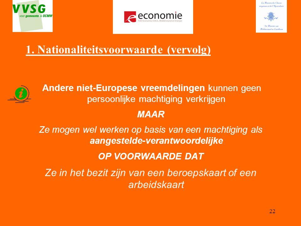 22 1. Nationaliteitsvoorwaarde (vervolg) Andere niet-Europese vreemdelingen kunnen geen persoonlijke machtiging verkrijgen MAAR Ze mogen wel werken op