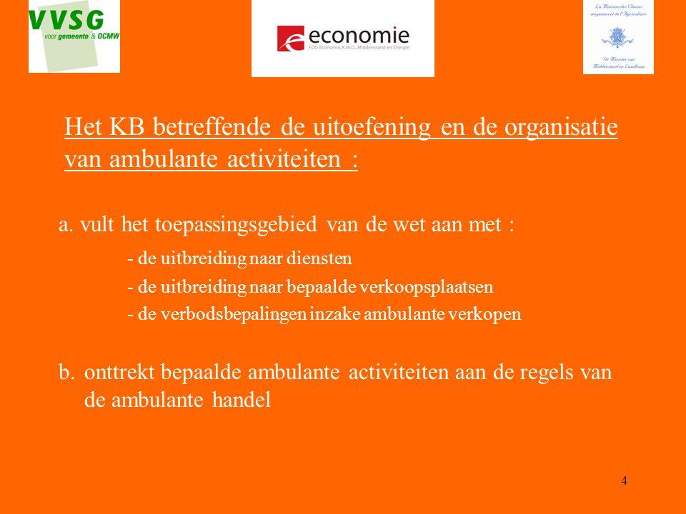 4 Het KB betreffende de uitoefening en de organisatie van ambulante activiteiten : a. vult het toepassingsgebied van de wet aan met : - de uitbreiding