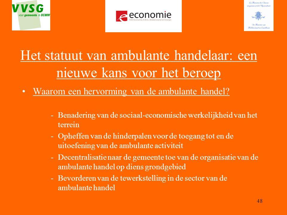48 Waarom een hervorming van de ambulante handel? -Benadering van de sociaal-economische werkelijkheid van het terrein -Opheffen van de hinderpalen vo