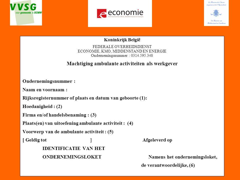 61 Koninkrijk België FEDERALE OVERHEIDSDIENST ECONOMIE, KMO, MIDDENSTAND EN ENERGIE Ondernemingsnummer : 0314.595.348 Machtiging ambulante activiteite