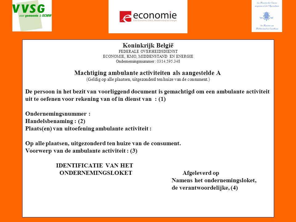 65 Koninkrijk België FEDERALE OVERHEIDSDIENST ECONOMIE, KMO, MIDDENSTAND EN ENERGIE Ondernemingsnummer : 0314.595.348 Machtiging ambulante activiteite