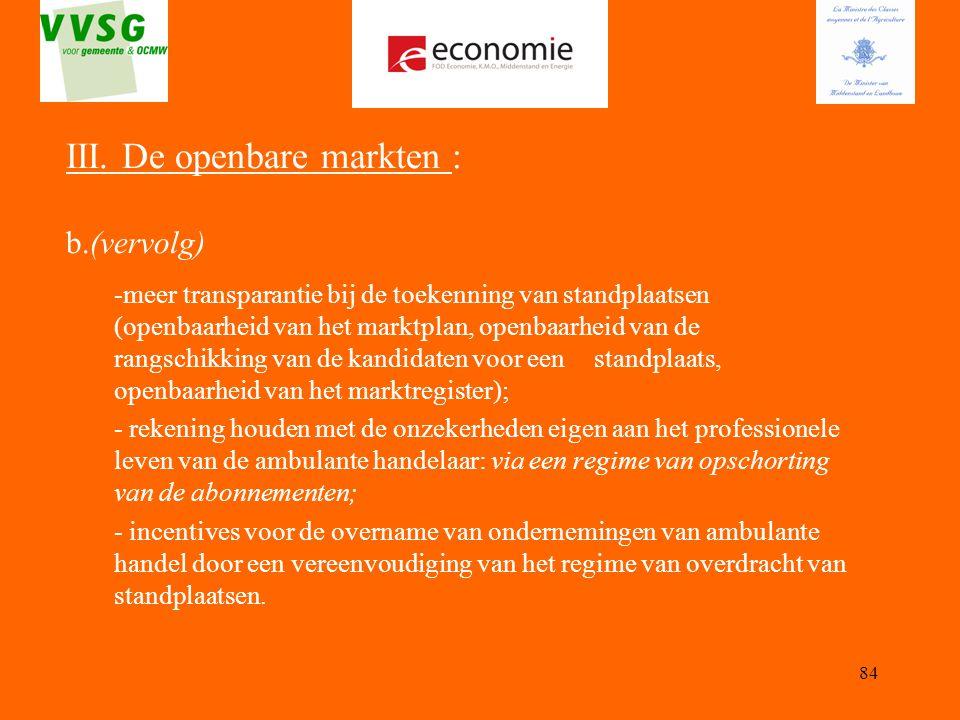 84 III. De openbare markten : b.(vervolg) -meer transparantie bij de toekenning van standplaatsen (openbaarheid van het marktplan, openbaarheid van de