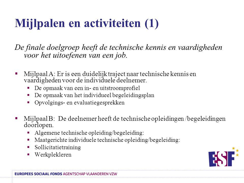 Mijlpalen en activiteiten (1) De finale doelgroep heeft de technische kennis en vaardigheden voor het uitoefenen van een job.  Mijlpaal A: Er is een