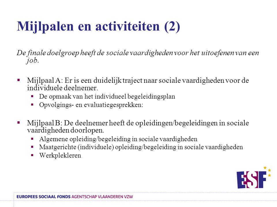 Mijlpalen en activiteiten (2) De finale doelgroep heeft de sociale vaardigheden voor het uitoefenen van een job.  Mijlpaal A: Er is een duidelijk tra